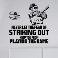 Never Let The Fear Of Striking Out Keep You From Playing The Game - Baseball Wall  Vinyl Decal Sticker