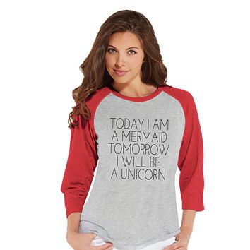 Unicorn Shirt - Today a Mermaid, Tommorrow a Unicorn Shirt - Womens Red Raglan T-shirt - Humorous Gift for Her - Funny Gift Idea for Friend