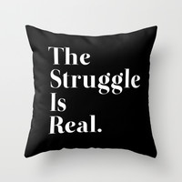 The Struggle Is Real Throw Pillow by Poppo Inc.