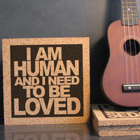 Cork Trivet - I Am Human And I Need To Be Loved - Morrissey The Smiths 80s  (Charmed Theme Song) - Dorm Room Decor Kitchen Art
