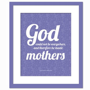 God Could Not be Everywhere And Therefore He Made Mothers - Art Print - Rudyard Kipling Quote - Sentimental Mother's Day Gift - Gift for Mom