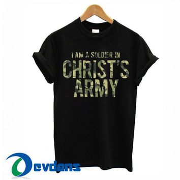 I Am A Soldier In Christ's Army T Shirt Women And Men Size S To 3XL