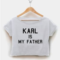 Karl Is My Father - Kris Jenner Inspired crop shirt women clothing by fashionveroshop