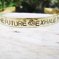 Exhale the past, Inhale the future-  hand stamped brass cuff with lotus stamp yoga