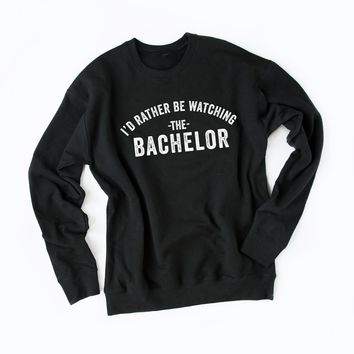 I'd Rather be Watching the Bachelor Graphic Sweatshirt