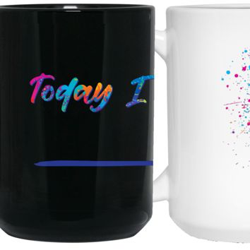 """""""Today I Choose"""" - {Fill in the Blank} Coffee Mug"""