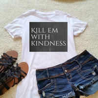 Kill em with kindness quote t-shirt available in size s, med, large, and Xl for juniors girls and women