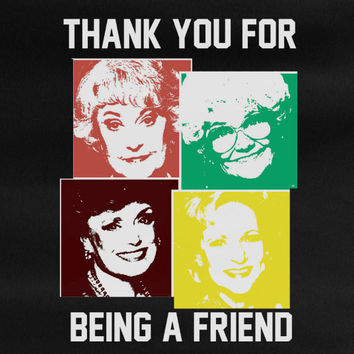 Golden Girls Thank you for being a Friend T-Shirt Tee