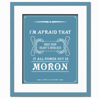 Once your heart is involved, it all comes out in moron - Art Print - Quotation Typography Poster - Funny Gilmore Girls - 8 x 10 Wall Decor