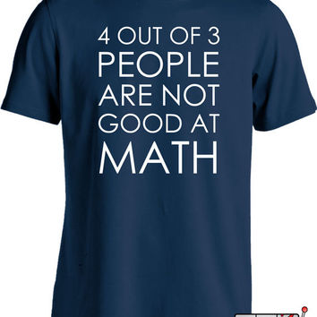 Funny Math Shirt Gifts For Geeks Nerd Shirt 4 Out Of 3 People Struggle With Math Joke Mens Tee MD-01