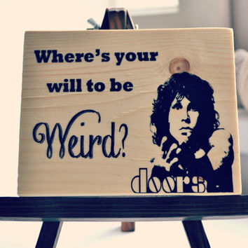 Wooden Wall Sign With Quote/ Jim Morrison Quote Sign/ Where's Your Will To Be Weird/ Bar Sign/Poster On Wood/ Man Cave Decor/Modern Wall Art