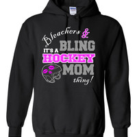 Bleachers and Bling Its A Hockey Mom Thing Hooded Sweatshirt