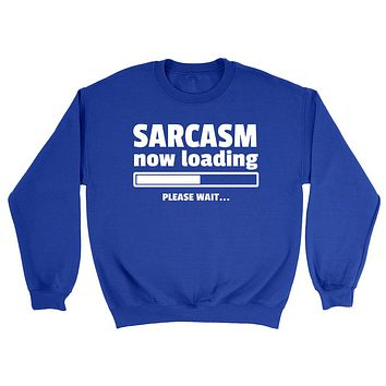 Sarcasm now loading please wait  funny cool trending gift ideas for her for him humor joke gift Sweatshirt