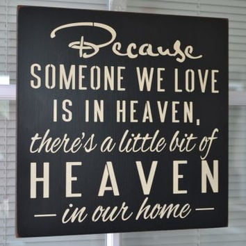 Because Someone We Love Is In Heaven There's A Little Bit Of Heaven In Our Home, 12x12 Primitive Wood Sign, CUSTOM COLORS