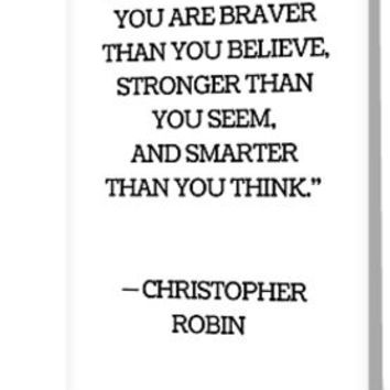"""ALWAYS REMEMBER YOU ARE BRAVER THAN YOU BELIEVE, STRONGER THAN YOU SEEM, AND SMARTER THAN YOU THINK."" — CHRISTOPHER ROBIN by IdeasForArtists"