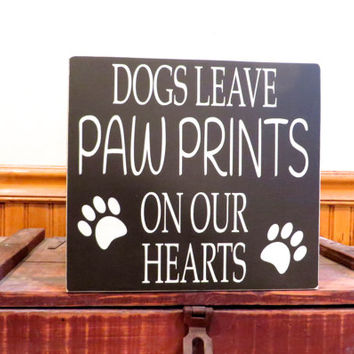 Dogs leave paw prints on our hearts - solid pine wood sign - wall hanging - home decor - animal signs