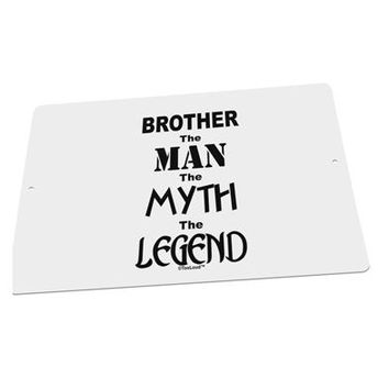 """Brother The Man The Myth The Legend Large Aluminum  Sign 12 x 18"""" - Landscape by TooLoud"""