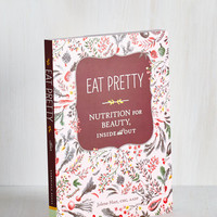 Eat Pretty: Nutrition for Beauty, Inside and Out by Chronicle Books from ModCloth