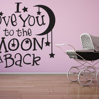 I Love You To The Moon and Back Vinyl Decal, Nursery Wall Decal, Baby Wall Art Decal