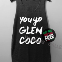 You Go Glen CoCo Shirt Mean Girls Shirts Tank Top Tunic TShirt T Shirt Singlet - Size S M L