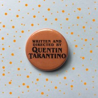 """Written and Directed by Quentin Tarantino 1.25"""" Pinback Button- Handmade"""