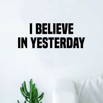 I Believe in Yesterday The Beatles Wall Decal Sticker Vinyl Art Bedroom Living Room Decor Teen Quote Music John Lennon Paul McCartney