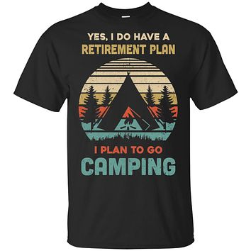 Vintage Yes I Do Have A Retirement Plan To Go Camping