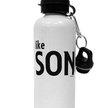 Matching Like Father Like Son Design - Like Son Aluminum 600ml Water Bottle by TooLoud