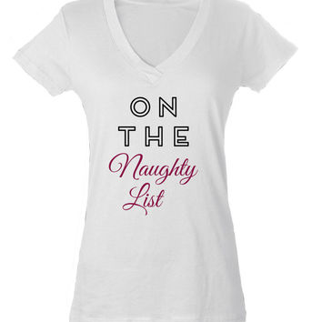 On the Naughty list Fashion Tee - T-shirt - V-neck Shirt - Womens v-neck fashion tee - cute womens top - fashion top - style tee