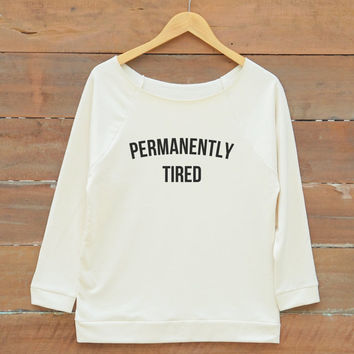 Permanently tired shirt tumblr funny fashion shirt quote teen sweatshirt women off shoulder sweatshirt slouchy jumper women sweatshirt