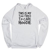 Too tired to care Hoodie Sweatshirt-Unisex White Hoodie