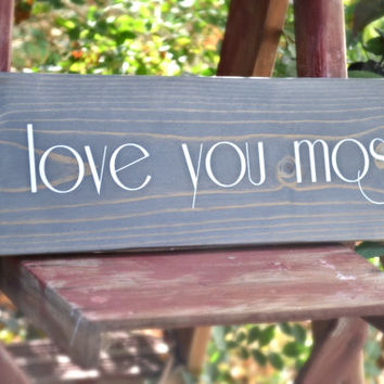 Love You Most Sign, rustic, sigh, love, newleywed, wedding