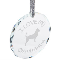 I Love My Chihuahua Etched Round Crystal Ornament