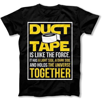 Duct Tape Is Like The Force - T Shirt