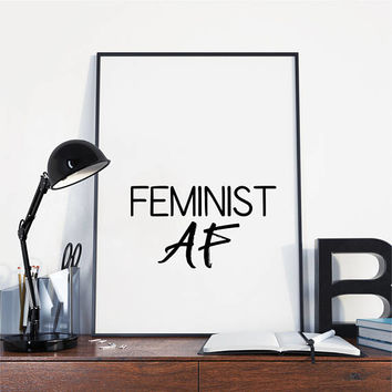 Feminist Print - Feminist quote - Feminism Quote - Printable - Feminist AF - Gift for her - Typography print - Digital print - Motivational