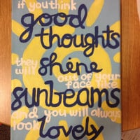 """11x14 Canvas """"If you think good thoughts, they will shine out of your face like sunbeams and you will always look lovely."""""""
