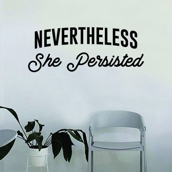 Nevertheless She Persisted v2 Quote Wall Decal Sticker Bedroom Living Room Art Vinyl Beautiful Inspirational Feminist Feminism Woman Women Empowerment Girls Teen