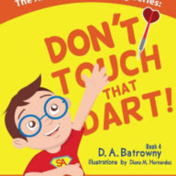 Don't Touch That Dart! by D.A. Batrowny, Diana M. Hernandez |, Paperback | Barnes & Noble