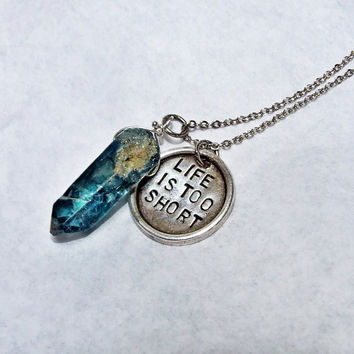 Life Is Too Short Hand Stamped Charm and Aqua Aura Blue Quartz Crystal Pendant Charm Necklace, Wabi Sabi, Sterling Silver Chain