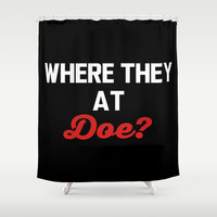 Where they at Doe? Shower Curtain by Poppo Inc.