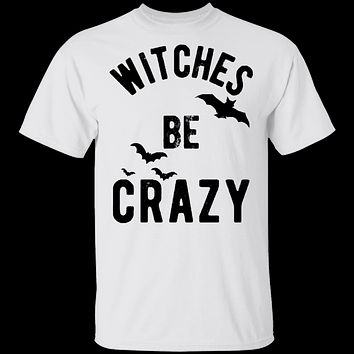 WITCHES BE CRAZY T-Shirt