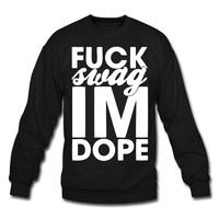 Spreadshirt Men's Fuck Swag I'm Dope - Sweatshirt