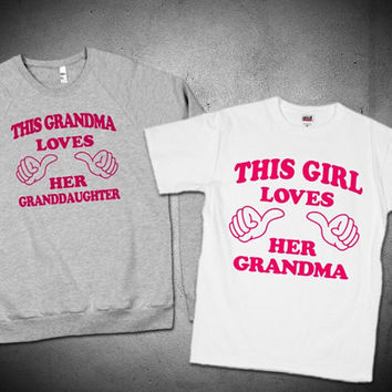Grandma Loves Her Granddaughter(s) / Girl Loves Her Grandma / Sweater 43.99 Shirt 20.99