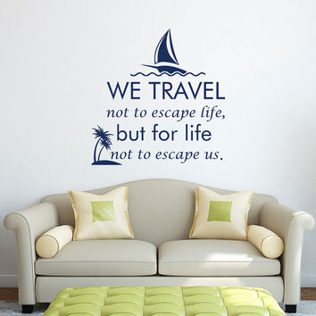 Wall Decal We Travel Not To Escape Life But For Life Not To Escape Us Quote- Travel Quotes Wanderlust Decal Wall Art Bedroom Home Decor Q187