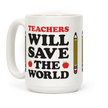 TEACHERS WILL SAVE THE WORLD MUG