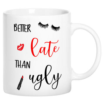 Better Late Than Ugly Eye Lashes Red Lipstick Funny Novelty Ceramic Coffee Mug Cup with Gift Box