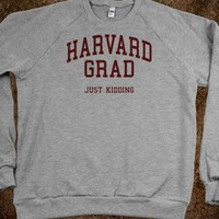 Harvard Grad Just Kidding (Sweater)
