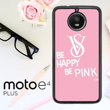 Be Happy Be Pink Victorias Secret Z3868 Motorola Moto E4 Plus Case