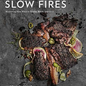 Slow Fires: Mastering New Ways of Braising, Roasting, and Grilling (Hardcover)