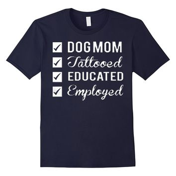 Dog mom Tattooed Educated Employed T Shirt
